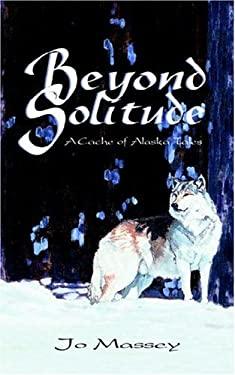 Beyond Solitude, a Cache of Alaska Tales 9781932636093