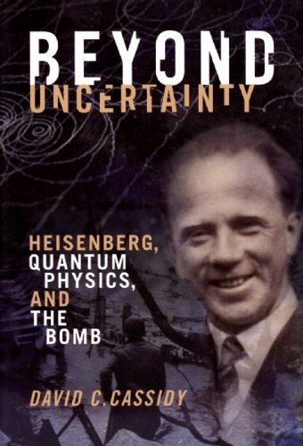 Beyond Uncertainty: Heisenberg, Quantum Physics, and the Bomb 9781934137284