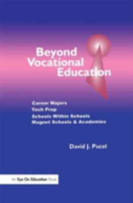 Beyond Vocational Education: Career Majors, Tech Prep, Schools Within Schools, Magnet Schools & Academies