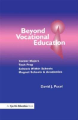 Beyond Vocational Education: Career Majors, Tech Prep, Schools Within Schools, Magnet Schools & Academies