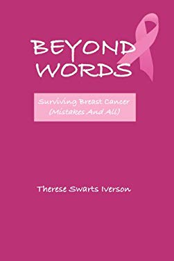 Beyond Words: Surviving Breast Cancer, Mistakes and All 9781934956090