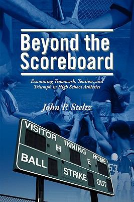 Beyond the Scoreboard: Examining Teamwork, Tension, and Triumph in High School Athletics 9781936400027