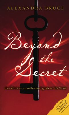 Beyond the Secret: The Definitive Unauthorized Guide to the Secret 9781932857931