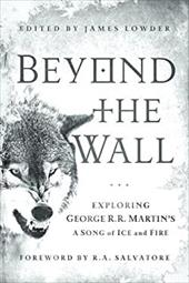 Beyond the Wall: Exploring George R. R. Martin's a Song of Ice and Fire 16172558