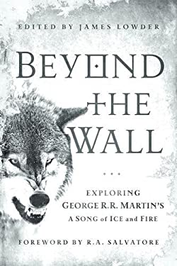 Beyond the Wall: Exploring George R. R. Martin's a Song of Ice and Fire 9781936661749