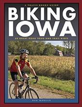Biking Iowa: 50 Great Road Trips and Trail Rides