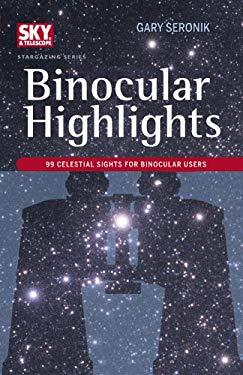 Binocular Highlights: 99 Celestial Sights for Binocular Users 9781931559430