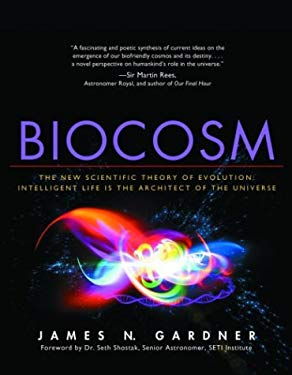 Biocosm: The New Scientific Theory of Evolution: Intelligent Life Is the Architect of the Universe 9781930722262