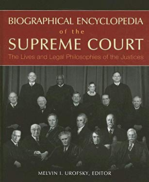 Biographical Encyclopedia of the Supreme Court: The Lives and Legal Philosophies of the Justices 9781933116488
