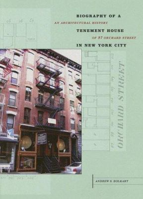 Biography of a Tenement House in New York City: An Architectural History of 97 Orchard Street 9781930066571