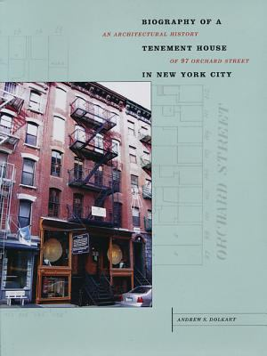Biography of a Tenement House in New York City, Revised Edition: An Architectural History of 97 Orchard Street 9781935195290