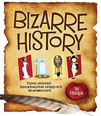 Bizarre History: Strange Happenings, Stupid Misconceptions, Distorted Facts and Uncommon Events 9781936140381