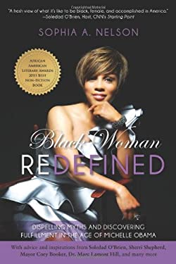 Black Woman Redefined: Dispelling Myths and Discovering Fulfillment in the Age of Michelle Obama 9781936661732