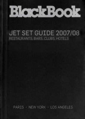 Blackbook Jet Set Guide 2007/08: Restaurants, Bars, Clubs, Hotels: Paris/New York/Los Angeles 9781932942248