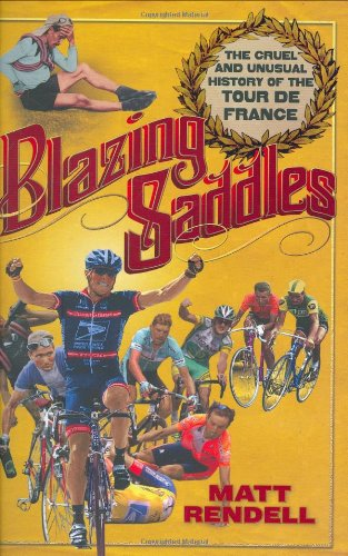 Blazing Saddles: The Cruel & Unusual History of the Tour de France 9781934030257