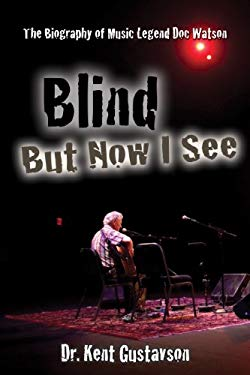Blind But Now I See: The Biography of Music Legend Doc Watson 9781933918433