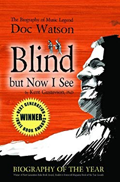 Blind But Now I See: The Biography of Music Legend Doc Watson 9781937753009