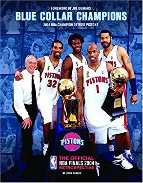 Blue Collar Champions: 2004 NBA Champion Detroit Pistons: The Official NBA Finals 2004 Retrospective 9781932938029