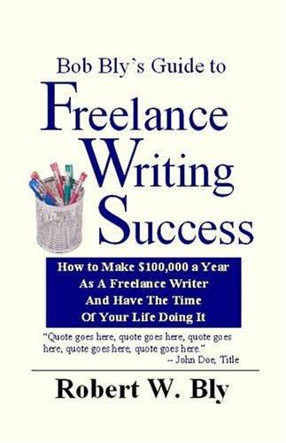 Bob Bly's Guide to Freelance Writing Success 9781932794038