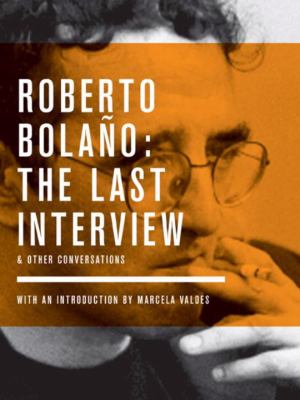 Robert Bolano: The Last Interview: & Other Conversations 9781933633831