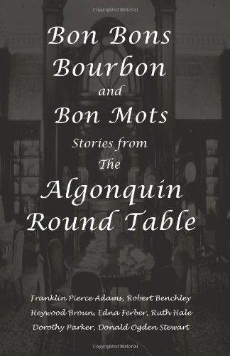 Bon Bons, Bourbon and Bon Mots: Stories from the Algonquin Round Table