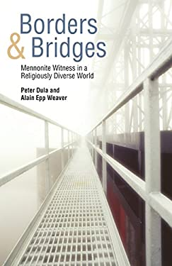 Borders and Bridges: Mennonite Witness in a Religiously Diverse World 9781931038461