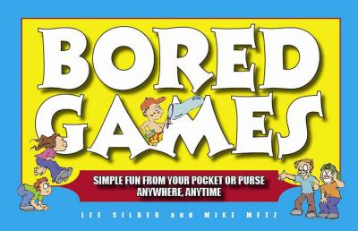 Bored Games: Simple Fun from Your Pocket or Purse - Anytime, Anywhere 9781933102832