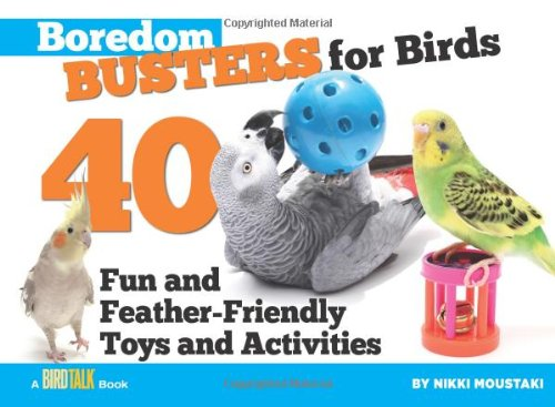 Boredom Busters for Birds: 40 Fun and Feather-Friendly Toys and Adventures 9781935484196