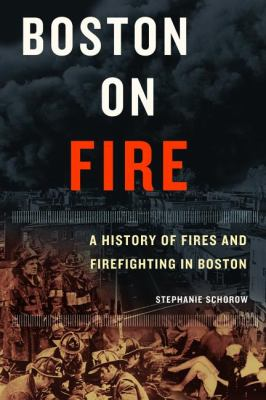 Boston on Fire: A History of Fires and Firefighting in Boston 9781933212012