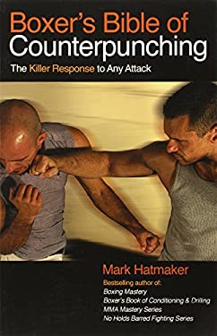 Boxer's Bible of Counterpunching: The Killer Response to Any Attack 9781935937470