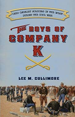 Boys of Company K: Ohio Cavalry Soldiers in the West During the Civil War 9781937147013