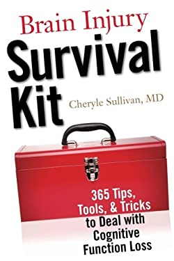 Brain Injury Survival Kit: 365 Tips, Tools & Tricks to Deal with Cognitive Function Loss 9781932603736
