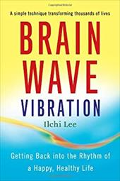 Brain Wave Vibration: Getting Back Into the Rhythm of a Happy, Healthy Life 7830416