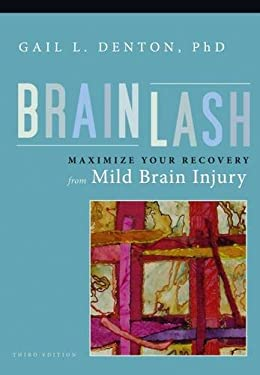 Brainlash: Maximize Your Recovery from Mild Brain Injury 9781932603408