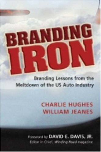 Branding Iron: Branding Lessons from the Meltdown of the US Auto Industry 9781933199047