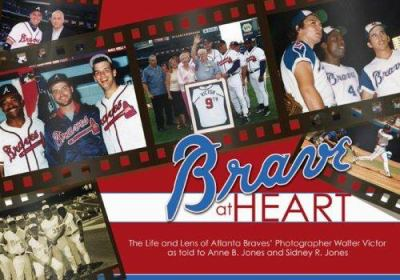 Brave at Heart: The Life and Lens of Atlanta Braves' Photographer Walter Victor 9781934144121