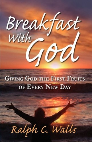 Breakfast with God, Giving God the First Fruits of Every New Day 9781936051021