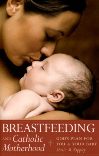 Breastfeeding and Catholic Motherhood: God's Plan for You and Your Baby 9781933184043