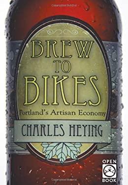 Brew to Bikes: Portland's Artisan Economy 9781932010329