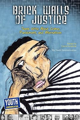 Brick Walls of Justice: Teens Write about Crime, Punishment, and Alternatives 9781935552413