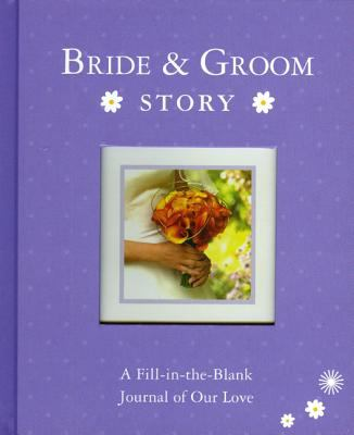 Bride & Groom Story: A Fill-In-The-Blank Journal of Our Love 9781934386491