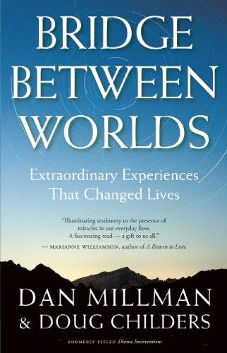Bridge Between Worlds: Extraordinary Experiences That Changed Lives 9781932073263