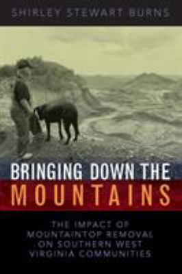 Bringing Down the Mountains: The Impact of Mountaintop Removal Surface Coal Mining on Southern West Virginia Communities, 1970-2004 9781933202174