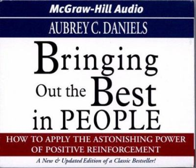 Bringing Out the Best in People: How to Apply the Astonishing Power of Positive Reinforcement 9781932378030