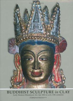 Buddhist Sculpture in Clay: Early Western Himalayan Art, Late 10th to Early 13th Centuries