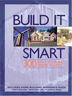 Build It Smart: 300 Easy-To-Build Home Plans 9781931131308