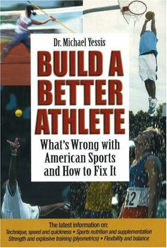 Build a Better Athlete: What's Wrong with American Sports and How to Fix It 9781930546783