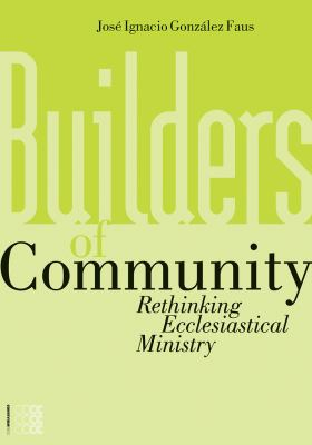 Builders of Community: Rethinking Ecclesiastical Ministry 9781934996256
