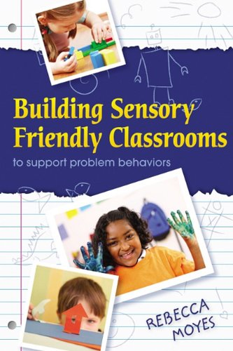 Building Sensory Friendly Classrooms to Support Children with Challenging Behaviors: Using Data and Cognitive Behavioral Therapy to Teach Replacement 9781935567233