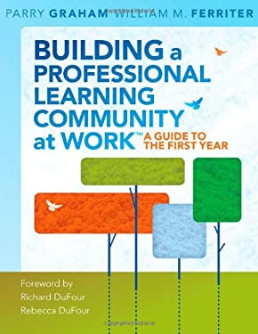 Building a Professional Learning Community at Work: A Guide to the First Year 9781934009598